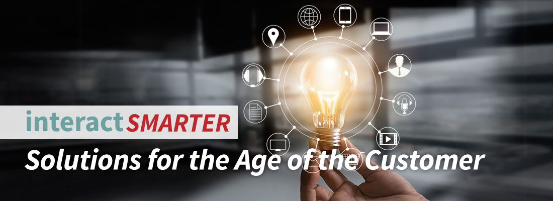 Interact Smarter Solutions for the Age of the Customer